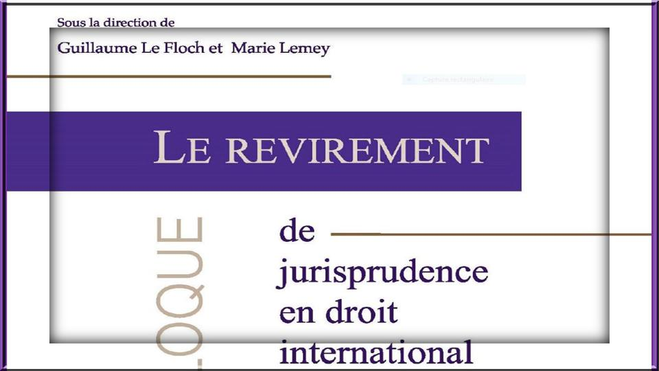 Le revirement de jurisprudence en droit international